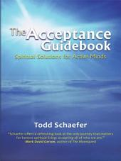 The Acceptance Guidebook: Spiritual Solutions for Active Minds