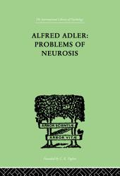 Alfred Adler: Problems of Neurosis: A Book of Case-Histories