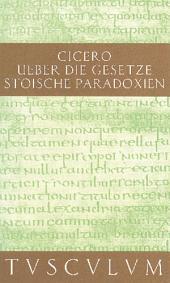 De legibus / Über die Gesetze: Paradoxa Stoicorum / Stoische Paradoxien. Lateinisch - Deutsch, Ausgabe 3
