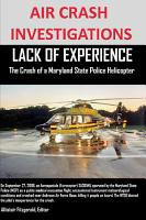 AIR CRASH INVESTIGATIONS LACK OF EXPERIENCE The Crash of a Maryland State Police Helicopter PDF
