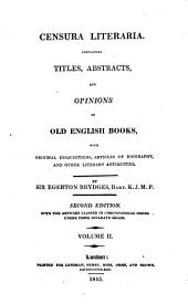 Censura Literaria: Containing Titles, Abstracts, and Opinions of Old English Books, with Original Disquisitions, Articles of Biography, and Other Literary Antiquities, Volume 2