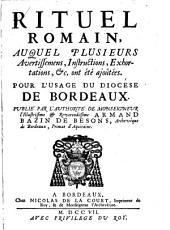 Rituel Romain, auquel plusieurs avertissemens, instructions, exhortations, &c., ont été ajoûtées. Pour l'usage du diocèse de Bordeaux, etc