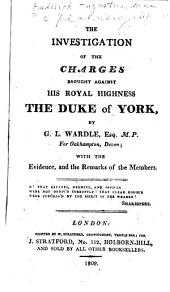 The Investigation of the Charges Brought Against His Royal Highness the Duke of York: Volume 1