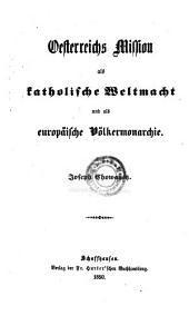 Oesterreichs Mission als katholische Weltmacht und als europäische Völkermonarchie