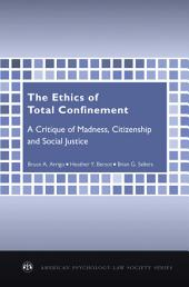 The Ethics of Total Confinement: A Critique of Madness, Citizenship, and Social Justice