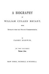 A Biography of William Cullen Bryant: With Extracts from His Private Correspondence, Volume 1
