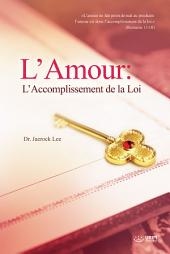 L'Amour: L'Accomplissement de la Loi : Love: Fulfillment of the Law(French Edition)