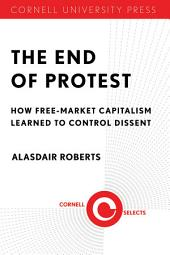 The End of Protest: How Free-Market Capitalism Learned to Control Dissent