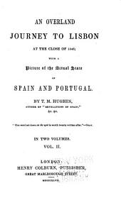 An Overland Journey to Lisbon at the Close of 1846: With a Picture of the Actual State of Spain and Portugal, Volume 2