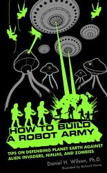 How To Build A Robot Army Book PDF