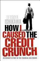 How I Caused the Credit Crunch PDF
