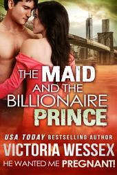 The Maid and the Billionaire Prince (He Wanted Me Pregnant!) (Romantic Erotica)