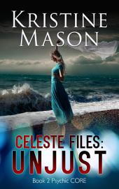 Celeste Files: Unjust (Book 2 Psychic C.O.R.E.)