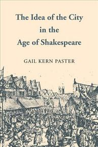 The Idea of the City in the Age of Shakespeare PDF
