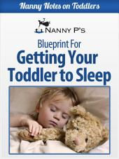 Getting Your Toddler to Sleep: A Nanny P Blueprint