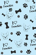 I Love Frenchies Notebook: Blue French Bulldog Composition Book Cute Journal Diary Notepad for French Bulldog Lovers to Write in Birthday Gift Fo