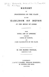 Report of Proceedings on the Claim to the Earldom of Devon in the House of Lords: With Notes, and an Appendix Containing Copies of Patents, and Cases Illustrative of the Claim