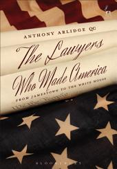 The Lawyers Who Made America: From Jamestown to the White House