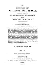 The Edinburgh New Philosophical Journal: Exhibiting a View of the Progressive Discoveries and Improvements in the Sciences and the Arts, Volume 16