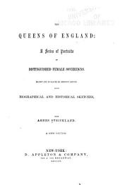 The Queens of England: a Series of Portraits of Distinguished Female Sovereigns: Drawn and Engraved by Eminent Artists, with Biographical and Historical Sketches