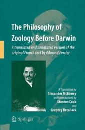 The Philosophy of Zoology Before Darwin: A translated and annotated version of the original French text by Edmond Perrier
