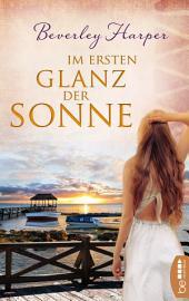 Im ersten Glanz der Sonne: Roman