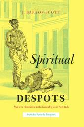 Spiritual Despots: Modern Hinduism and the Genealogies of Self-Rule