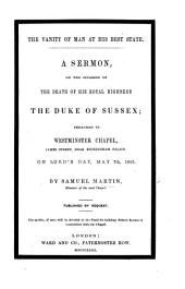 The Vanity of Man at His Best State. A Sermon [on Ps. Xxxix. 5] on the Occasion of the Death of ... the Duke of Sussex