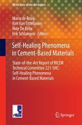 Self-Healing Phenomena in Cement-Based Materials: State-of-the-Art Report of RILEM Technical Committee 221-SHC: Self-Healing Phenomena in Cement-Based Materials