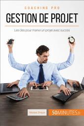 Gestion de projet: Les clés pour mener un projet avec succès