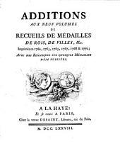 Additions aux neuf volumes de recueils de médailles de rois, de villes, &c: imprimés en 1762, 1763, 1765, 1767, 1768 & 1770; avec des remarques sur quelques médailles déja publiées..