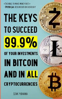 The Keys to Succeed 99.9% of Your Investments in Bitcoin and in All Cryptocurrencies
