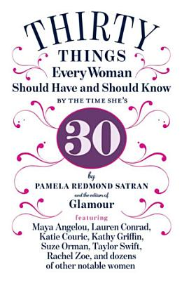 30 Things Every Woman Should Have and Should Know by the Time She s 30 PDF