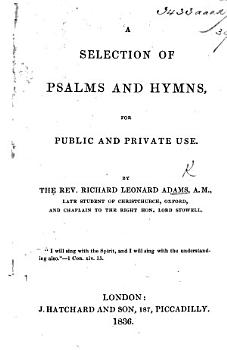 A Selection of Psalms and Hymns  for public and private use  By the Rev  Richard Leonard Adams PDF