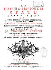 De futuro impiorum statu libri tres ubi, adversus deistas, nyperos origenistas, aliosque novatores, ecclesiae catholicae doctrina... asseritur