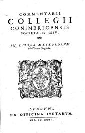 Commentarii Collegii Conimbricensis Societatis Iesu, in libros Meteororum Aristotelis Stagiritae
