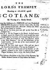 The Lord's Trumpet Sounding an Alarm Against Scotland, by Warning of a Bloody Sword. Being the Substance of a Preface and Two Prophetical Sermons [on Matt. Xxi. 38, and Luke Xxiv. 21, Respectively] Preached at Glenluce Anno 1682 ... Here Follows a Prediction ... by ... Richard Cameron, 18 Days Before His Death