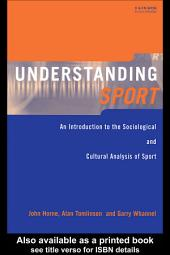 Understanding Sport: An Introduction to the Sociological and Cultural Analysis of Sport