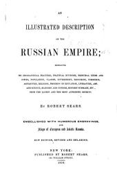 An Illustrated Description of the Russian Empire: Embracing Its Geographical Features, Political Divisions, Principal Cities and Towns ... Manners and Customs, Historic Summary, Etc ...