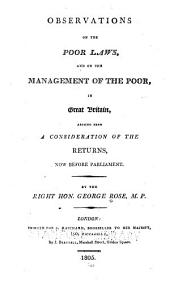 Observations on the Poor Laws, and on the Management of the Poor, in Great Britain, Arising from a Consideration of the Returns Now Before Parliament