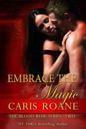 Embrace the Magic: The Blood Rose Series: 2