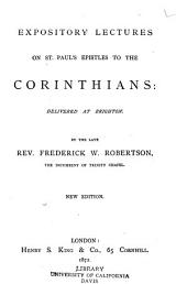 Expository Lectures on St. Paul's Epistles to the Corinthians: Delivered at Brighton: By the Late Rev. Frederick W. Robertson ...