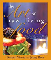 The Art of Raw Living Food: Heal Yourself and the Planet with Eco-delicious Cuisine