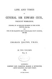 Life and Times of General Sir Edward Cecil: Viscount Wimbledon, Colonel of an English Regiment in the Dutch Service, 1605-1631, and One of His Majesty's Most Honourable Privy Council, 1628-1638, Volume 1
