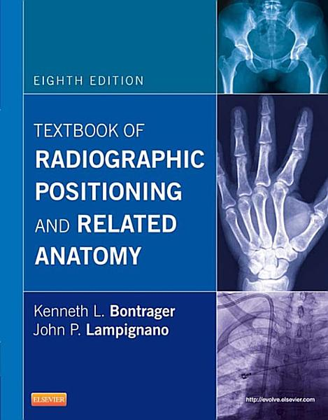 Textbook of Radiographic Positioning and Related Anatomy   E Book