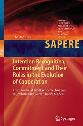 Intention Recognition, Commitment and Their Roles in the Evolution of Cooperation: From Artificial Intelligence Techniques to Evolutionary Game Theory Models