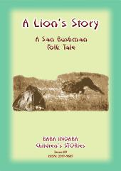 A LION'S STORY - A tale from the Kalahari Bushmen: Baba Indaba Children's Stories Issue 69
