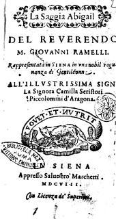 La saggia Abigail del reuerendo M. Giouanni Ramelli. Rappresentata in Siena in vna nobil ragunanza di gentildonne