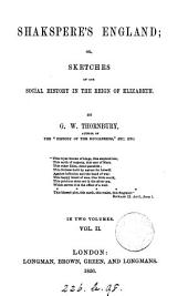Shakspere's England; or, Sketches of our social history in the reign of Elizabeth