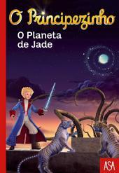 O Principezinho - O Planeta de Jade